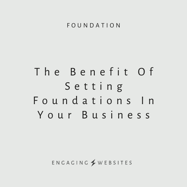 The Benefit Of Setting Foundations In Your Business